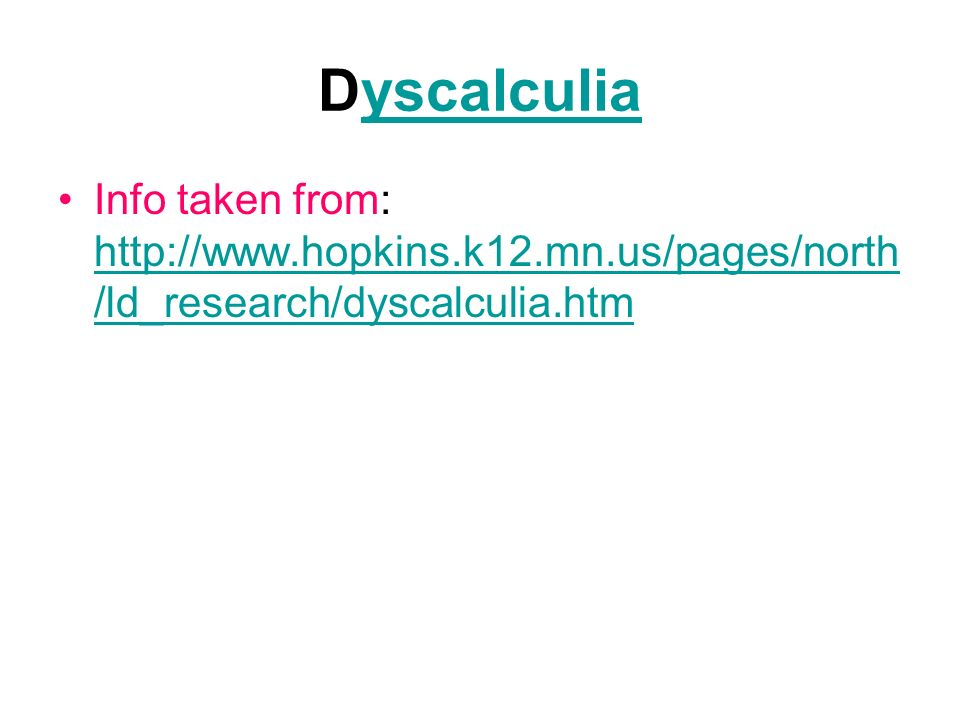 Dyscalculia Info taken from: http://www.hopkins.k12.mn.us/pages/north/ld_research/dyscalculia.htm