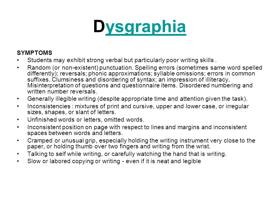 Dysgraphia SYMPTOMS. Students may exhibit strong verbal but particularly poor writing skills .