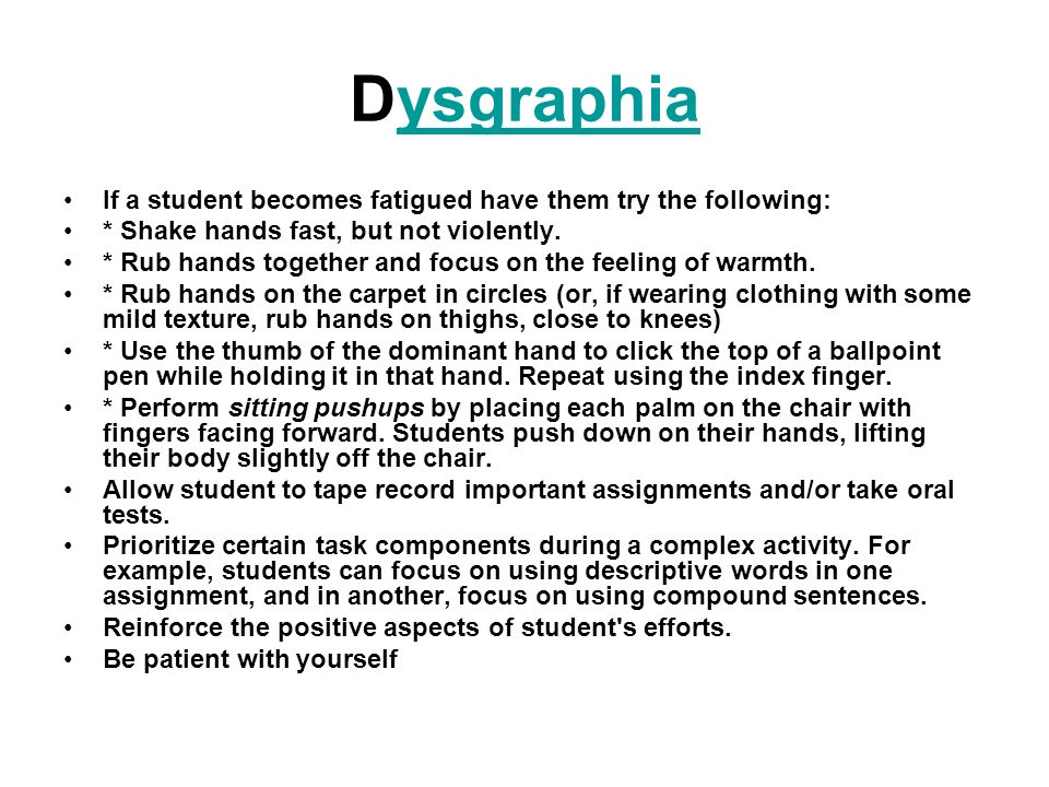 Dysgraphia If a student becomes fatigued have them try the following: