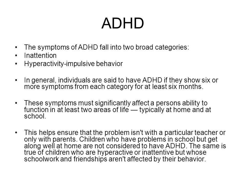 ADHD The symptoms of ADHD fall into two broad categories: Inattention