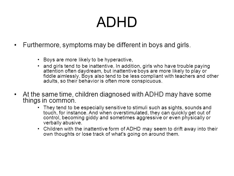 ADHD Furthermore, symptoms may be different in boys and girls.