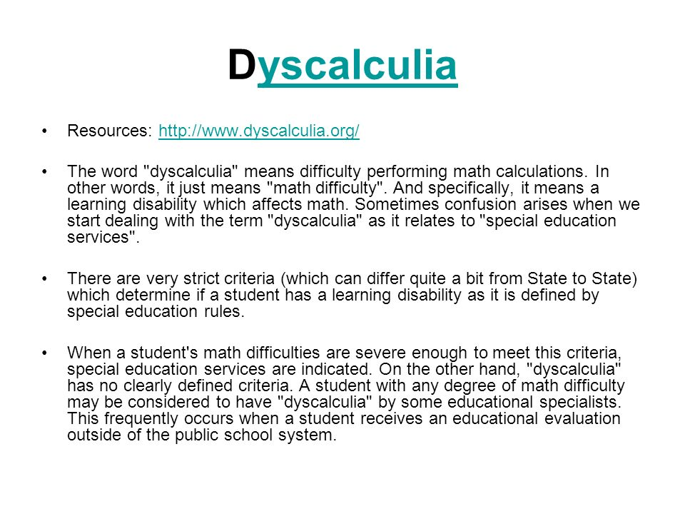 Dyscalculia Resources: http://www.dyscalculia.org/