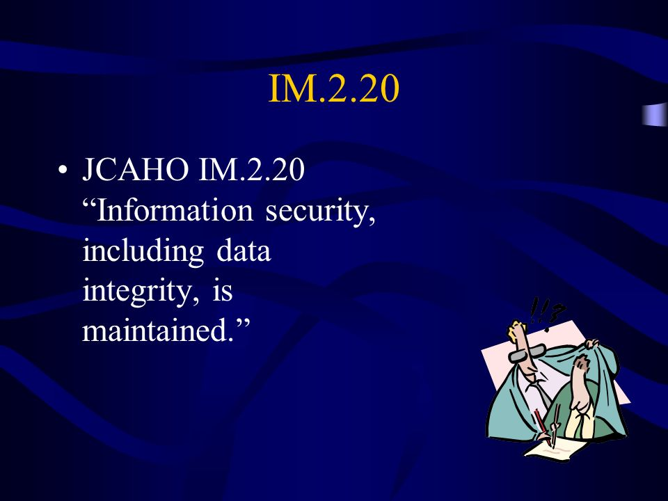 IM.2.20 JCAHO IM.2.20 Information security, including data integrity, is maintained.