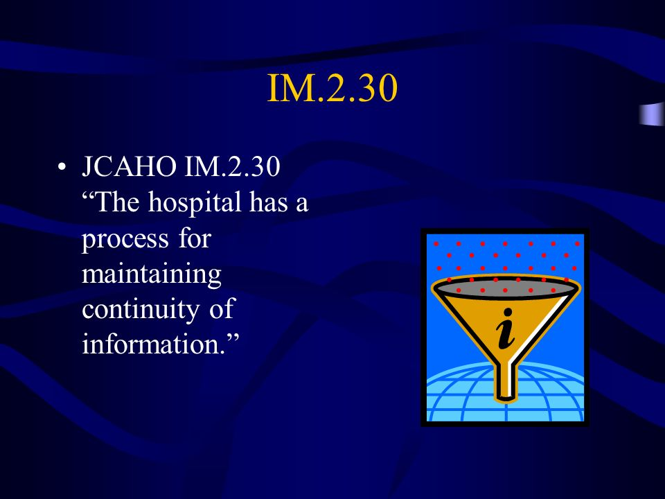 IM.2.30 JCAHO IM.2.30 The hospital has a process for maintaining continuity of information.