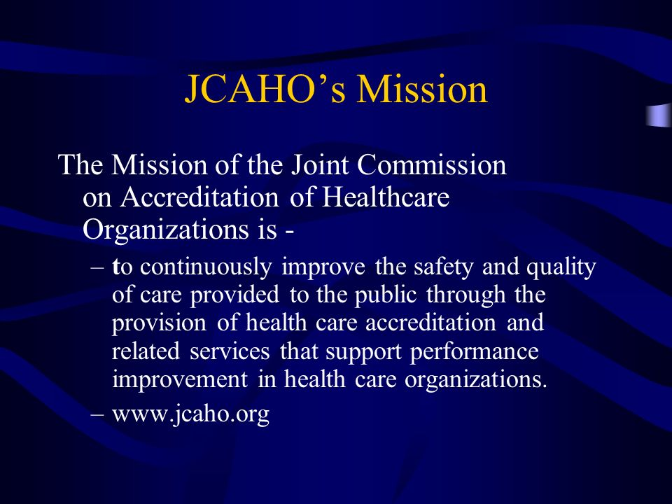 JCAHO's MissionThe Mission of the Joint Commission on Accreditation of Healthcare Organizations is -
