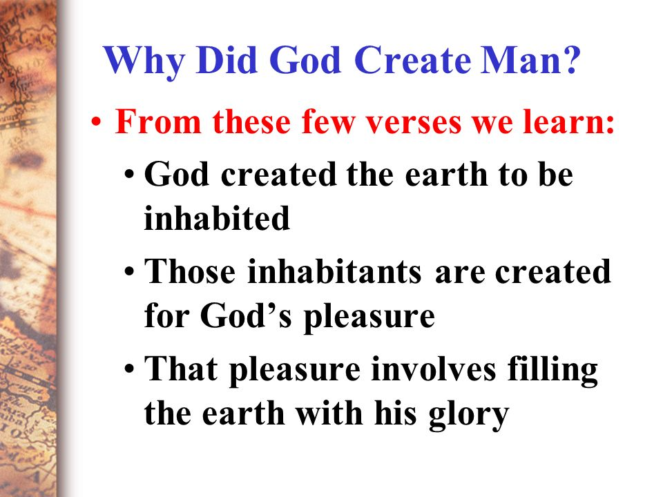why god made the world That god created and  pandeism is proposed to explain as to deism why god would create  namely, god is seen as begetter of the world and .