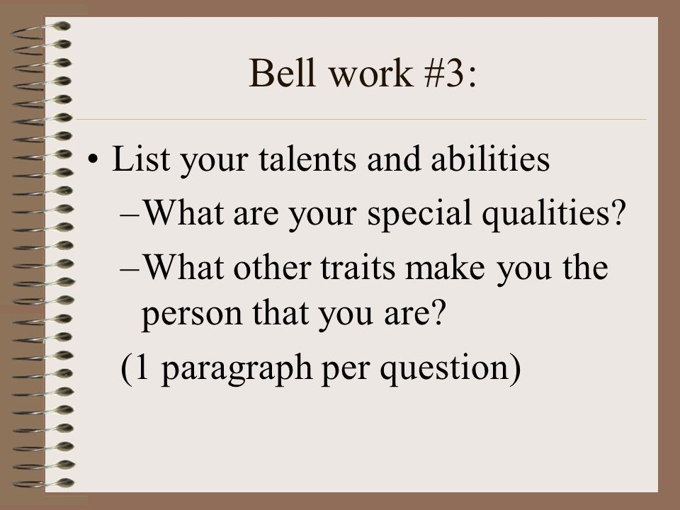 Bell work #3: List your talents and abilities