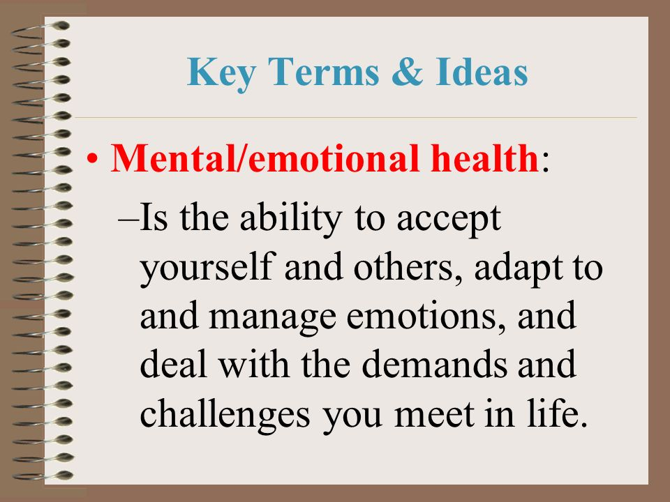 Key Terms & Ideas Mental/emotional health: