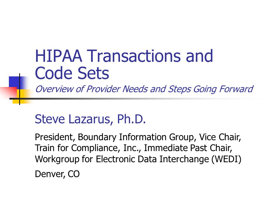 HIPAA Transactions and Code Sets Overview of Provider Needs and Steps Going Forward