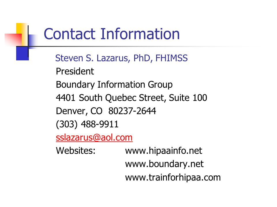 Contact Information Steven S. Lazarus, PhD, FHIMSS. President. Boundary Information Group. 4401 South Quebec Street, Suite 100.