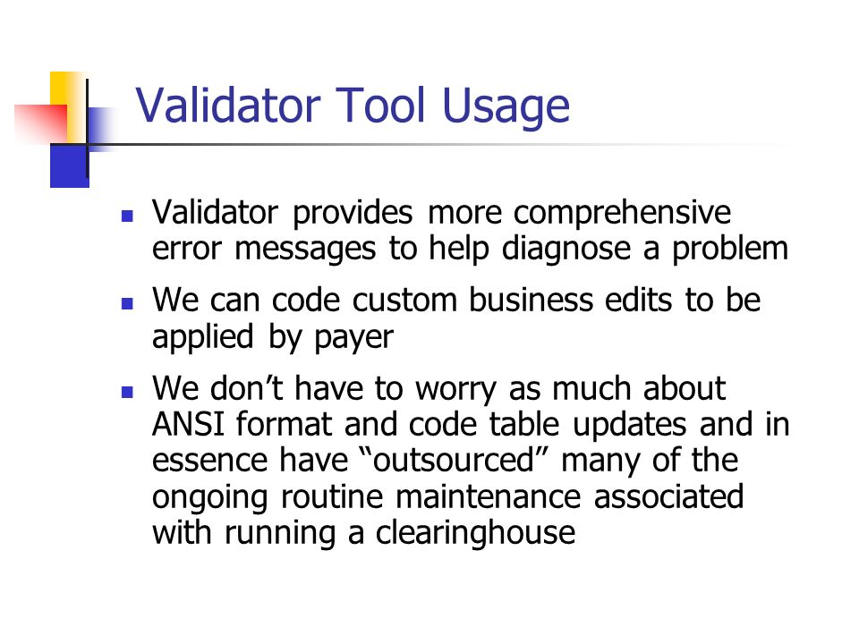 Validator Tool Usage Validator provides more comprehensive error messages to help diagnose a problem.