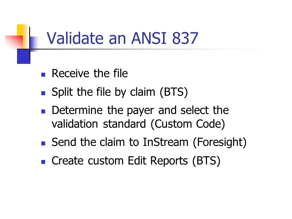 Validate an ANSI 837 Receive the file Split the file by claim (BTS)