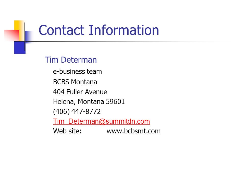 Contact Information Tim Determan. e-business team. BCBS Montana. 404 Fuller Avenue. Helena, Montana 59601.