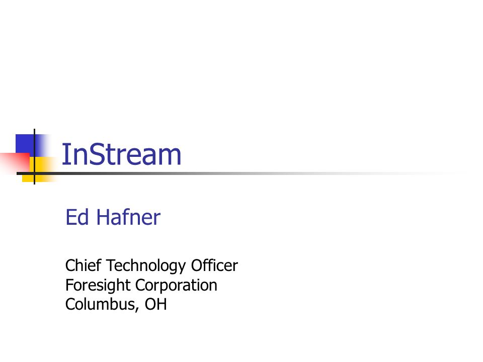 InStream Ed Hafner Chief Technology Officer Foresight Corporation