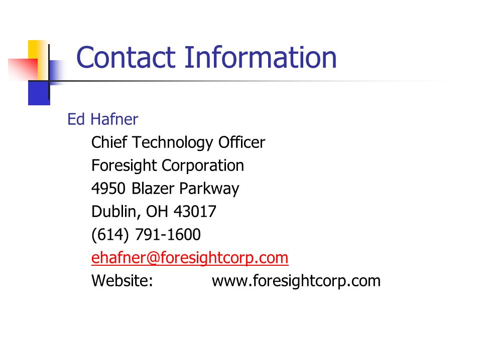 Contact Information Ed Hafner. Chief Technology Officer. Foresight Corporation. 4950 Blazer Parkway.