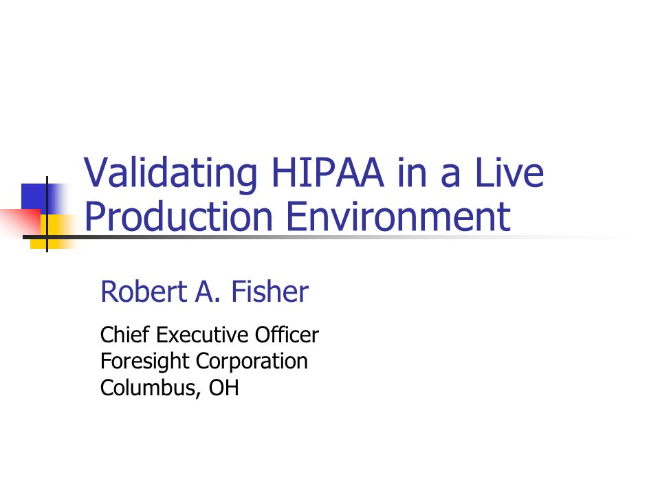 Validating HIPAA in a Live Production Environment