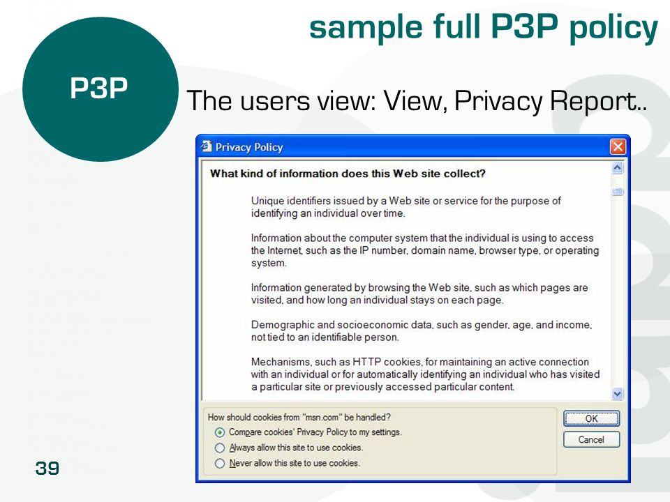 sample full P3P policy P3P The users view: View, Privacy Report..