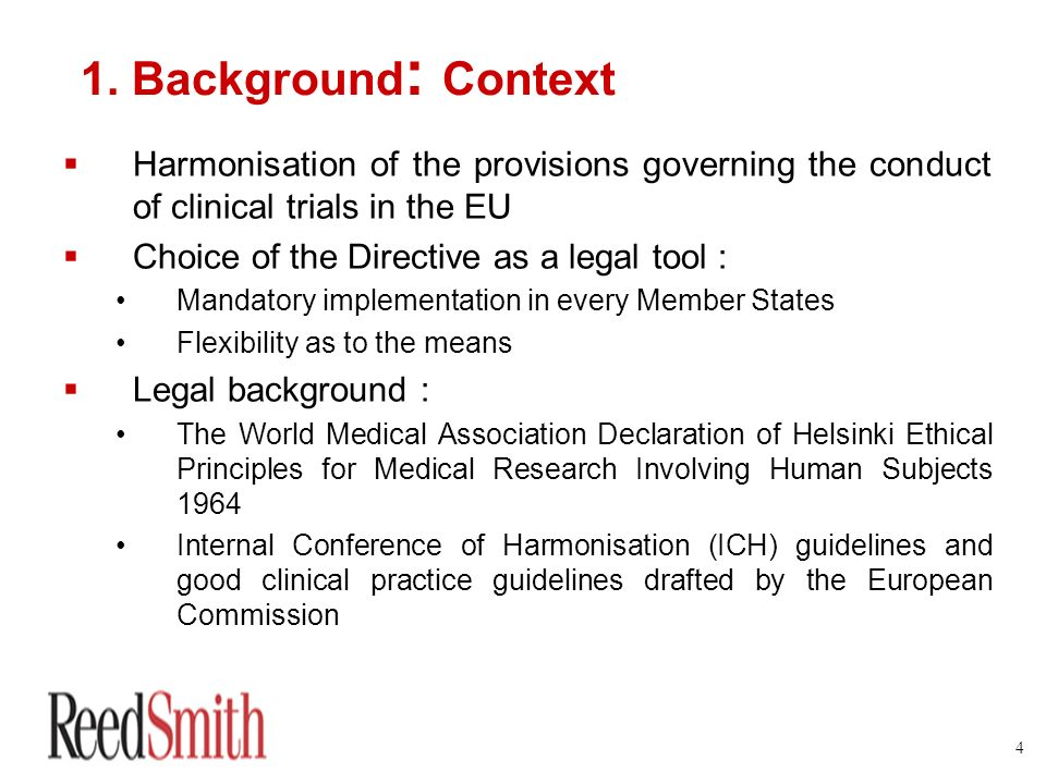 1. Background: Context Harmonisation of the provisions governing the conduct of clinical trials in the EU.