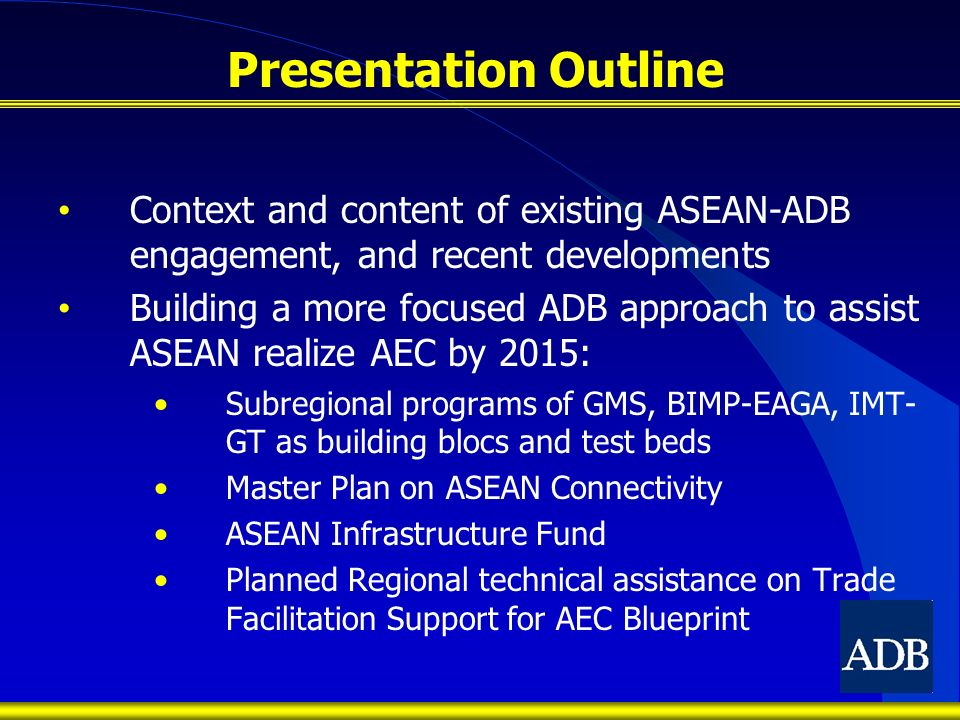 Presentation Outline Context and content of existing ASEAN-ADB engagement, and recent developments.