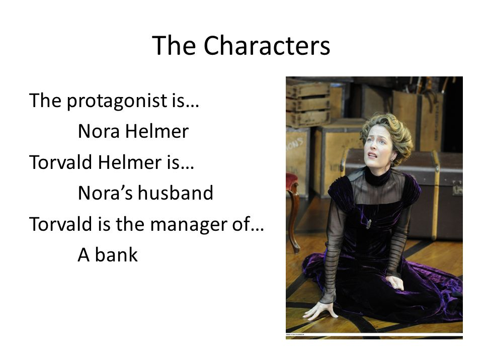 a character analysis of torvald helmer in a dolls house by henrik ibsen A doll's house character study: torvald helmer  from ideal — but upon  seeing a production of henrik ibsen's a doll's house, audiences are.
