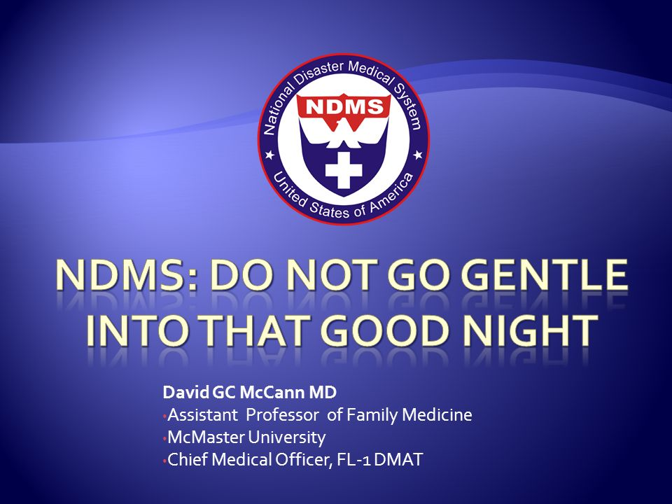 NDMS: DO not GO GENTLE INTO THAT GOOD NIGHT