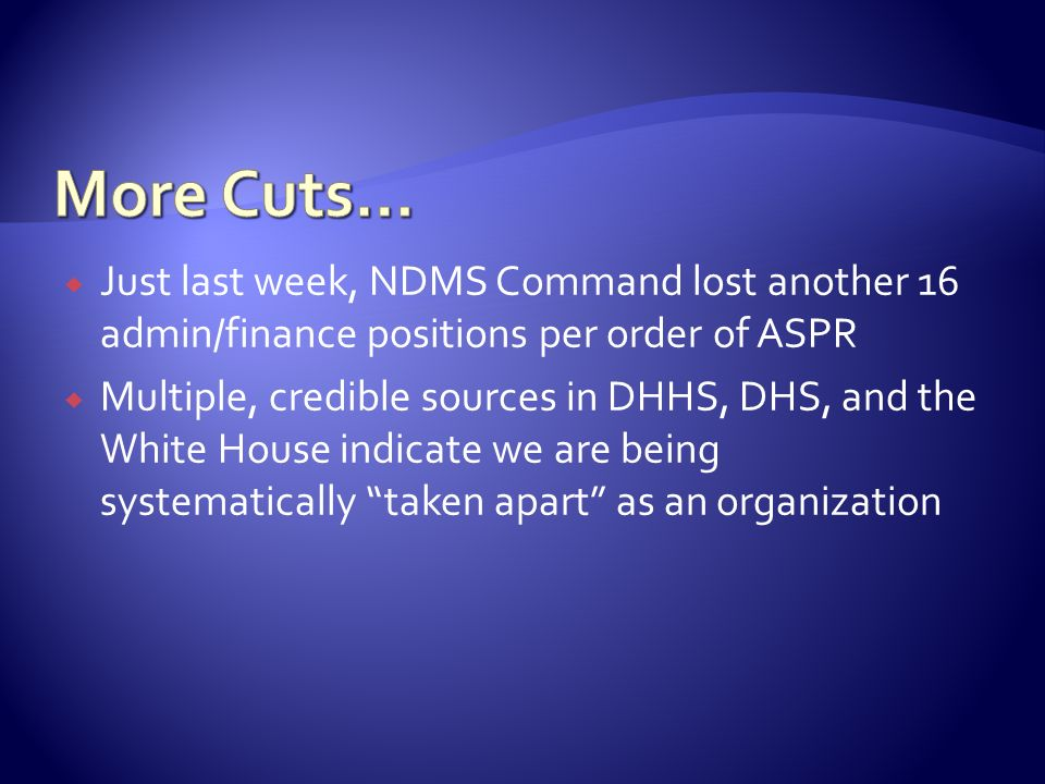 More Cuts… Just last week, NDMS Command lost another 16 admin/finance positions per order of ASPR.