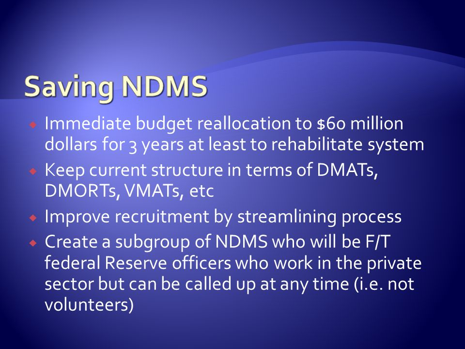 Saving NDMS Immediate budget reallocation to $60 million dollars for 3 years at least to rehabilitate system.