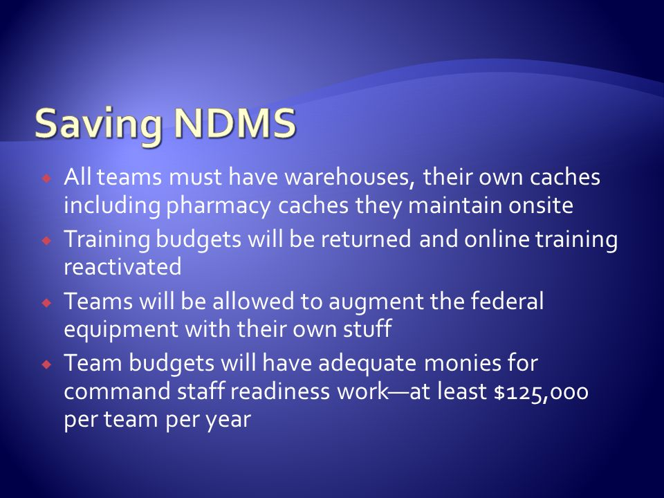 Saving NDMS All teams must have warehouses, their own caches including pharmacy caches they maintain onsite.