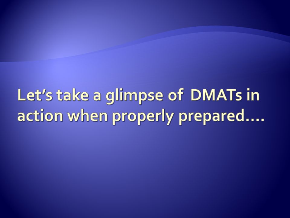 Let's take a glimpse of DMATs in action when properly prepared….