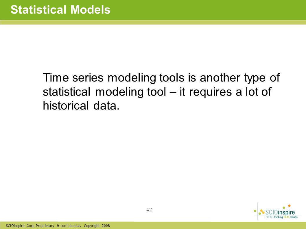 Statistical Models Time series modeling tools is another type of statistical modeling tool – it requires a lot of historical data.