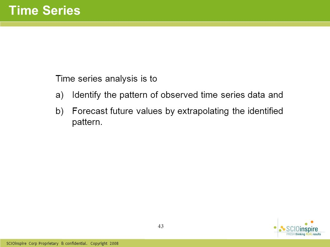 Time Series Time series analysis is to