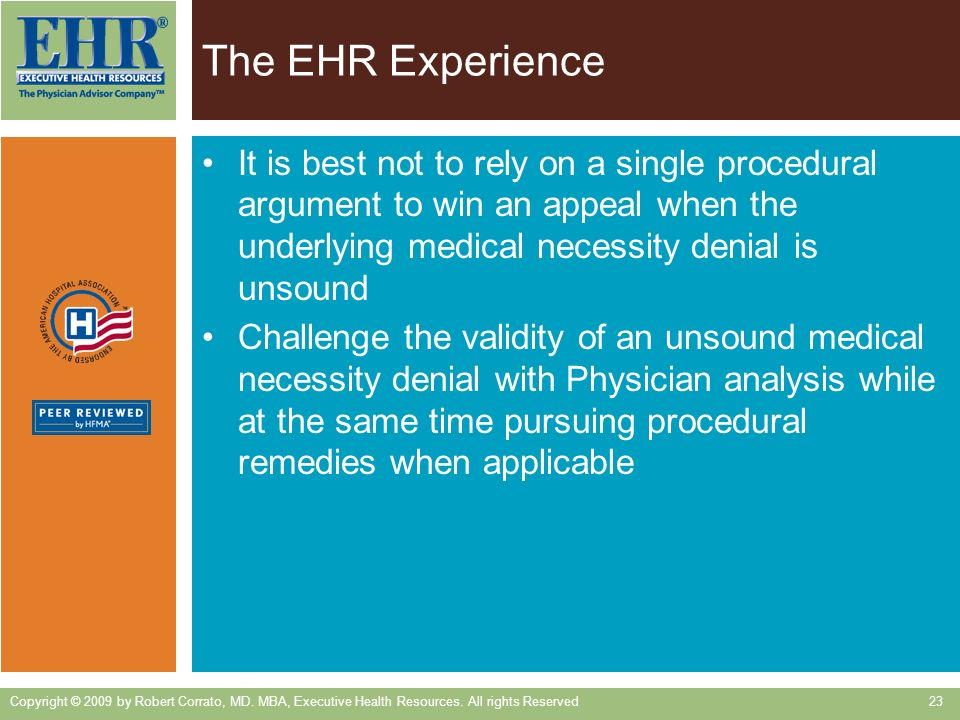 The EHR Experience It is best not to rely on a single procedural argument to win an appeal when the underlying medical necessity denial is unsound.