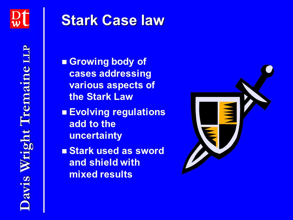 Stark Case law Growing body of cases addressing various aspects of the Stark Law. Evolving regulations add to the uncertainty.