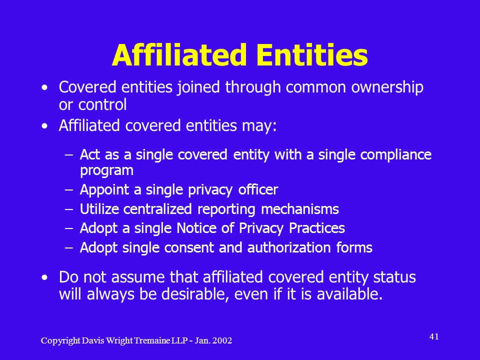 Affiliated Entities Covered entities joined through common ownership or control. Affiliated covered entities may: