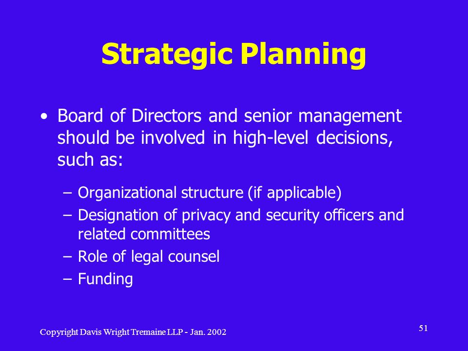 Strategic Planning Board of Directors and senior management should be involved in high-level decisions, such as:
