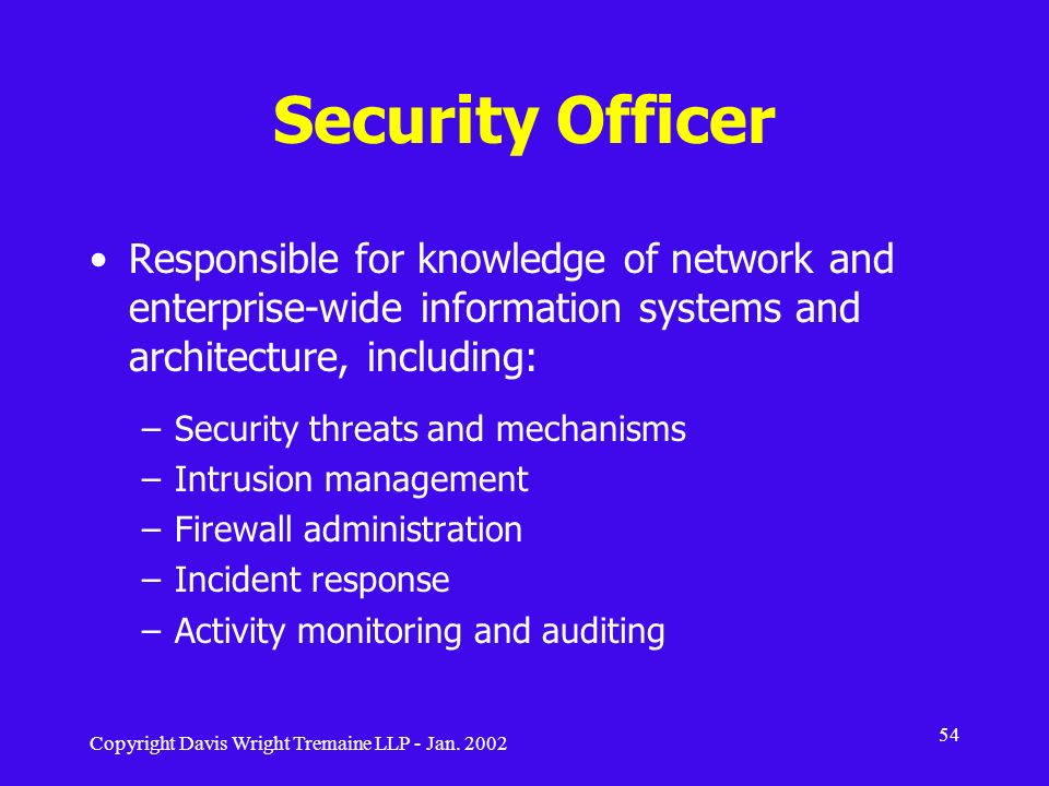 Security Officer Responsible for knowledge of network and enterprise-wide information systems and architecture, including: