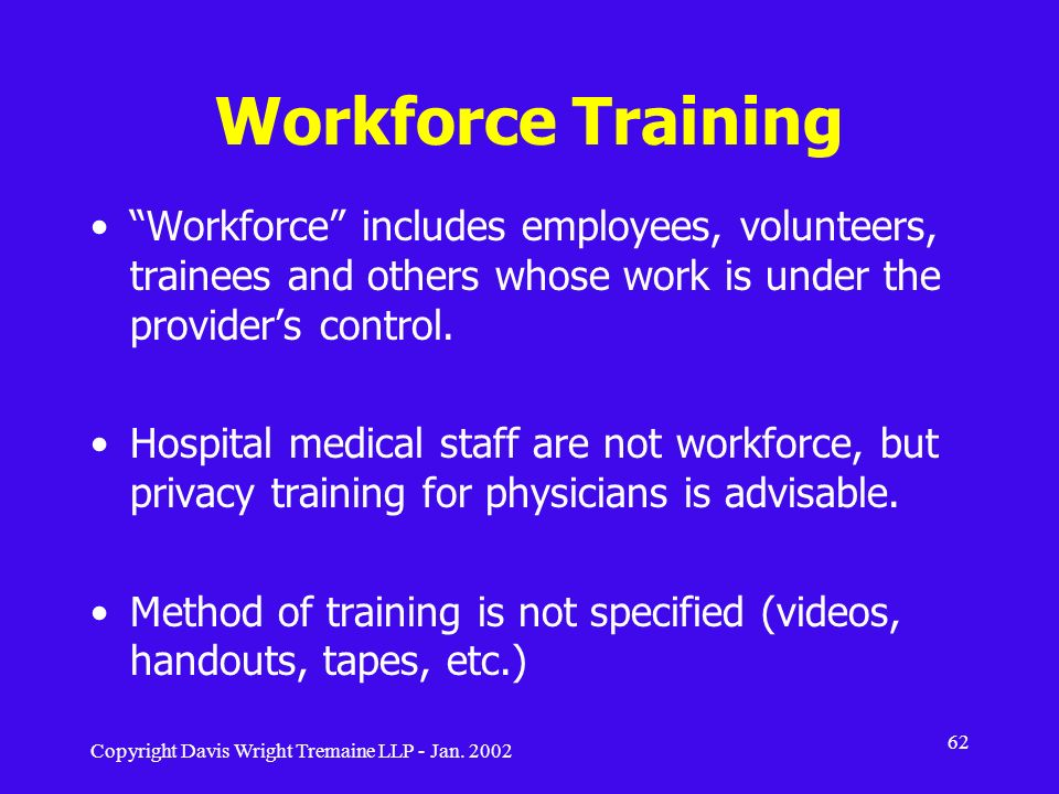 Workforce Training Workforce includes employees, volunteers, trainees and others whose work is under the provider's control.