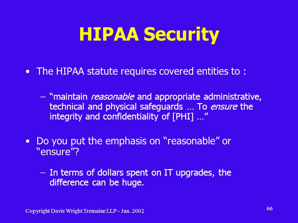 HIPAA Security The HIPAA statute requires covered entities to :