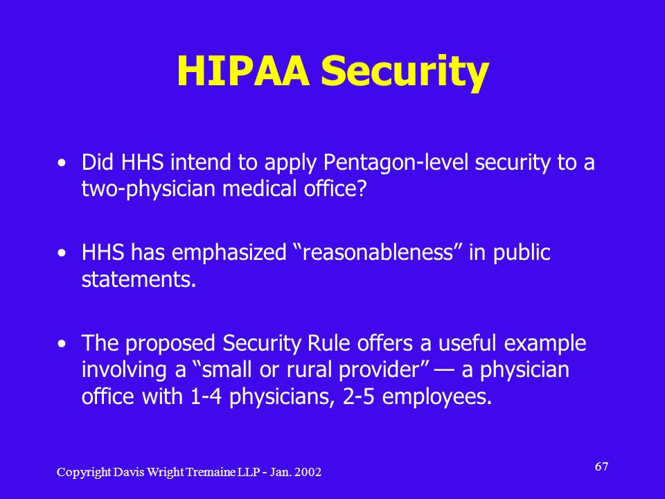 HIPAA Security Did HHS intend to apply Pentagon-level security to a two-physician medical office
