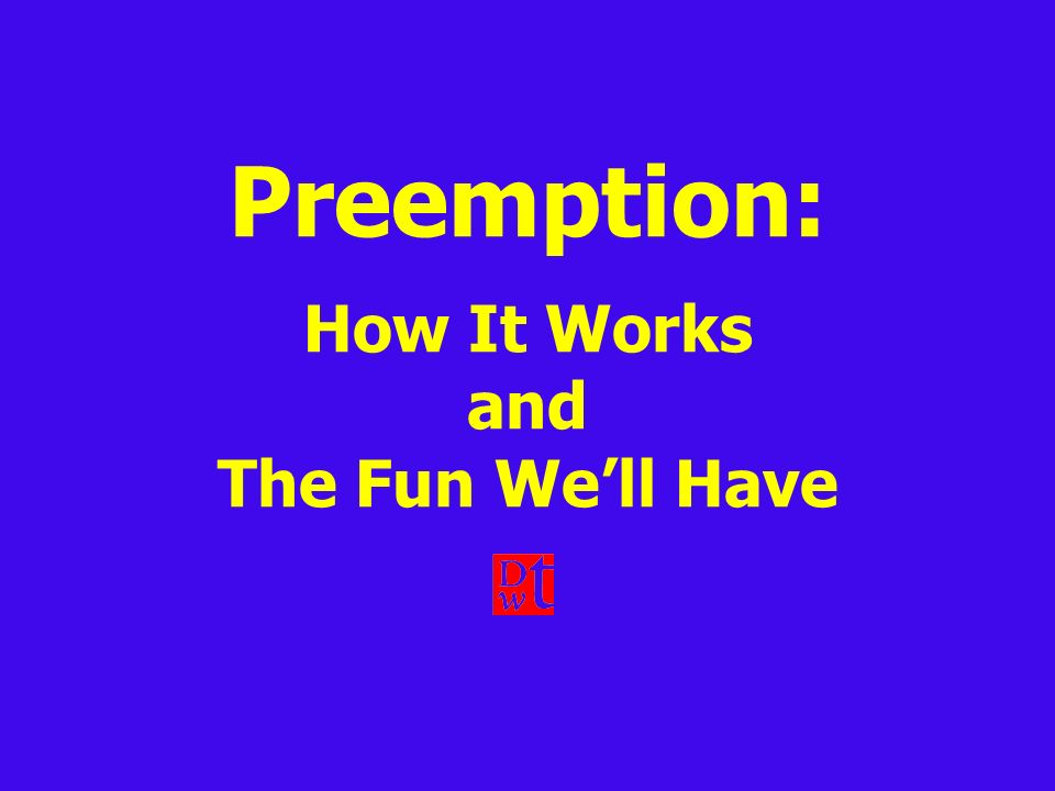 Preemption: How It Works and The Fun We'll Have