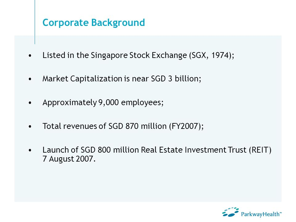 Corporate Background Listed in the Singapore Stock Exchange (SGX, 1974); Market Capitalization is near SGD 3 billion;