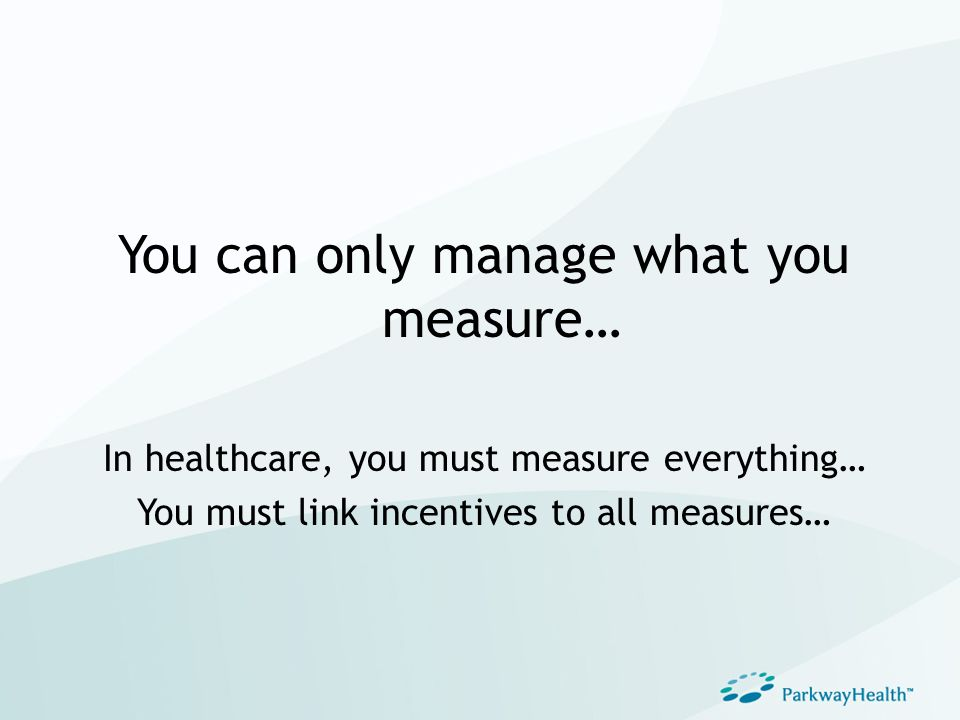 You can only manage what you measure…