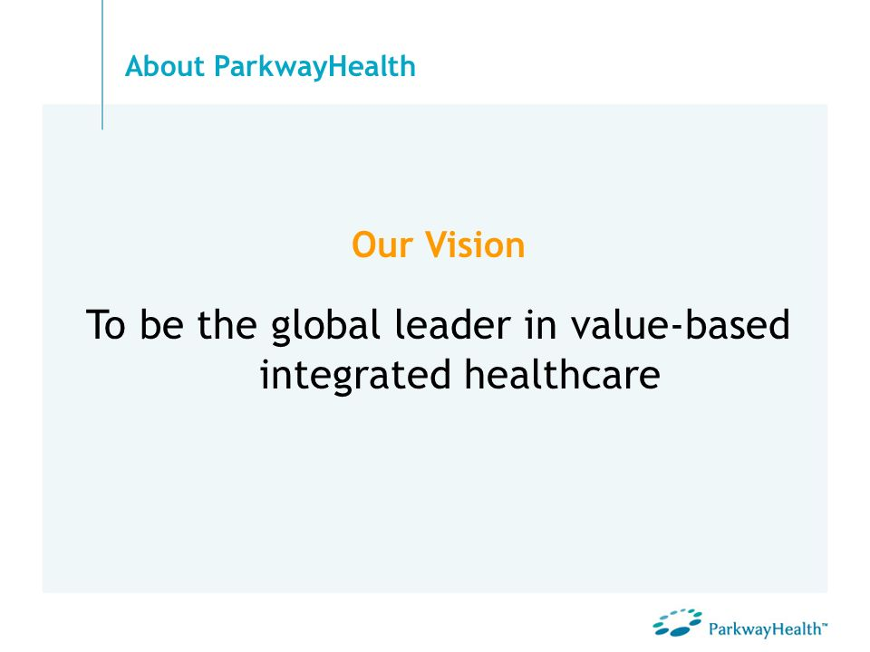 To be the global leader in value-based integrated healthcare