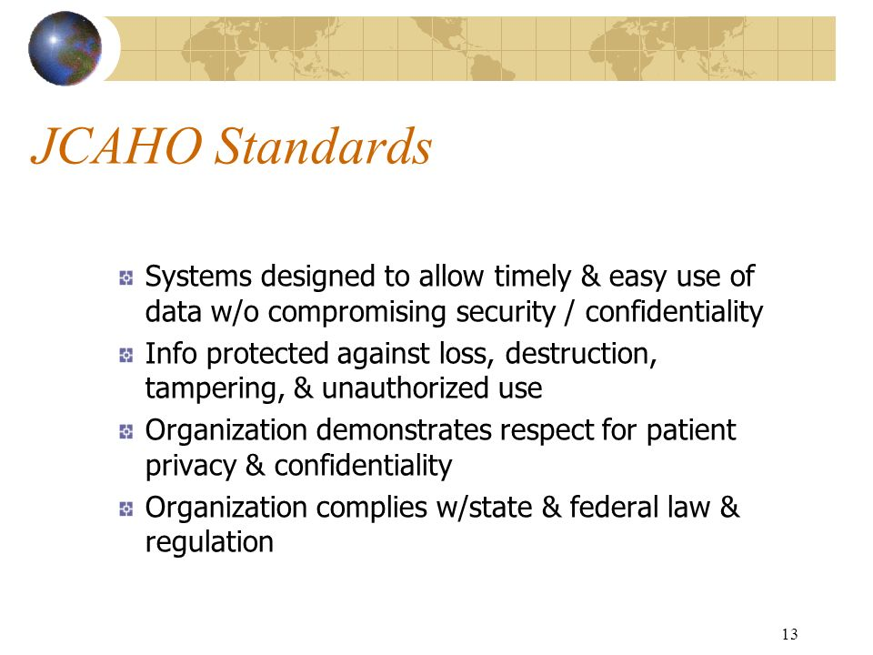 JCAHO Standards Systems designed to allow timely & easy use of data w/o compromising security / confidentiality.