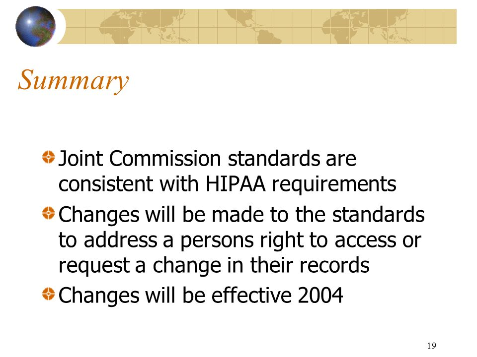 Summary Joint Commission standards are consistent with HIPAA requirements.