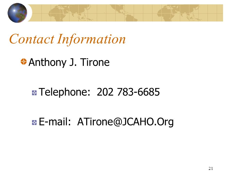 Contact Information Anthony J. Tirone Telephone: 202 783-6685 E-mail: ATirone@JCAHO.Org