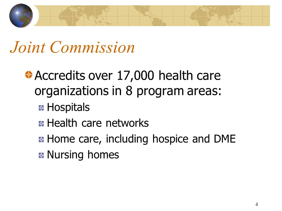 Joint Commission Accredits over 17,000 health care organizations in 8 program areas: Hospitals. Health care networks.