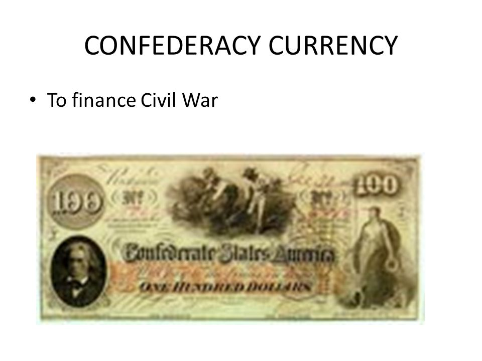 CONFEDERACY CURRENCY To finance Civil War