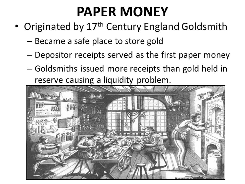 PAPER MONEY Originated by 17th Century England Goldsmith
