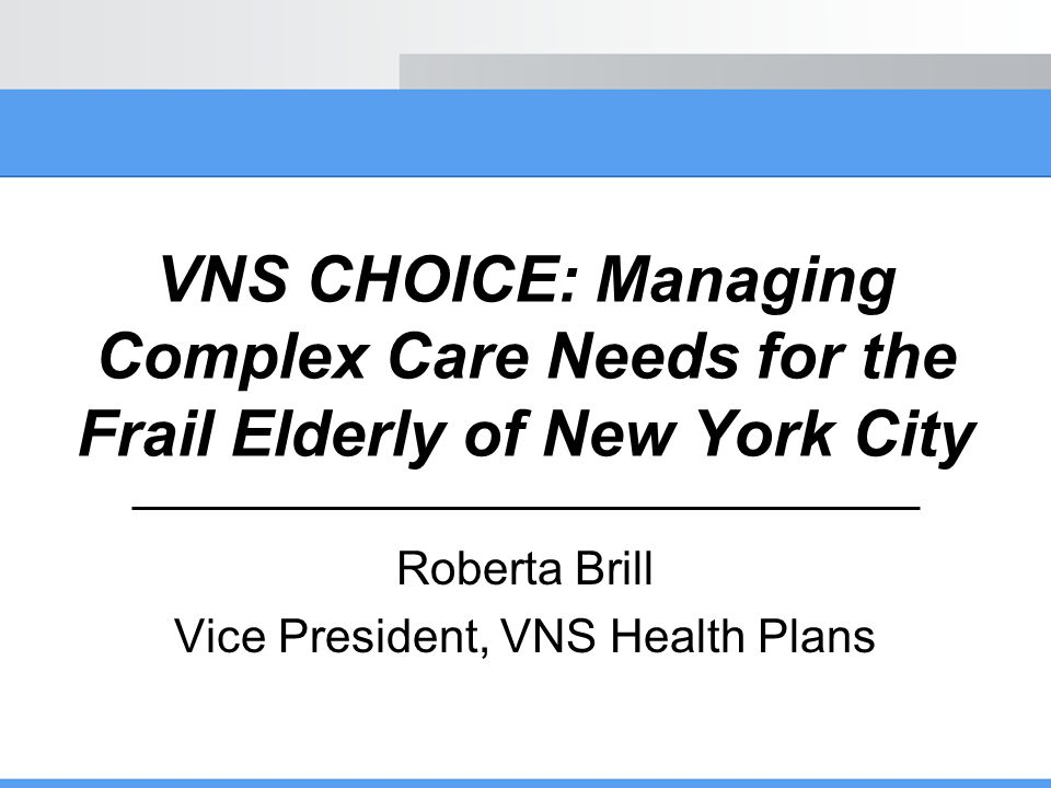 Roberta Brill Vice President, VNS Health Plans